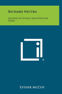 Richard Neutra: Masters Of World Architecture Series, McCoy, Esther