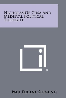 Nicholas Of Cusa And Medieval Political Thought, Sigmund, Paul Eugene