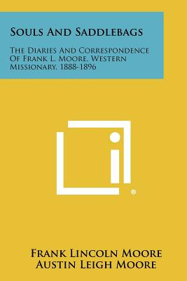 Souls And Saddlebags: The Diaries And Correspondence Of Frank L. Moore, Western Missionary, 1888-1896, Moore, Frank Lincoln