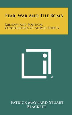 Image for Fear, War And The Bomb: Military And Political Consequences Of Atomic Energy
