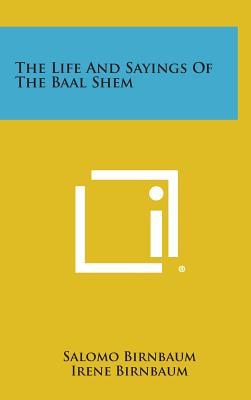 The Life and Sayings of the Baal Shem, Birnbaum, Salomo; Birnbaum, Irene