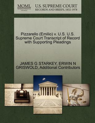 Pizzarello (Emilio) v. U.S. U.S. Supreme Court Transcript of Record with Supporting Pleadings, STARKEY, JAMES G; GRISWOLD, ERWIN N; Additional Contributors