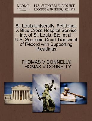 St. Louis University, Petitioner, v. Blue Cross Hospital Service Inc. of St. Louis, Etc. et al. U.S. Supreme Court Transcript of Record with Supporting Pleadings, CONNELLY, THOMAS V