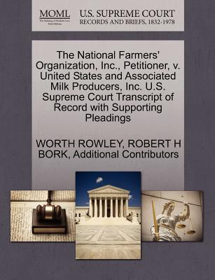 The National Farmers' Organization, Inc., Petitioner, v. United States and Associated Milk Producers, Inc. U.S. Supreme Court Transcript of Record with Supporting Pleadings, ROWLEY, WORTH; BORK, ROBERT H; Additional Contributors