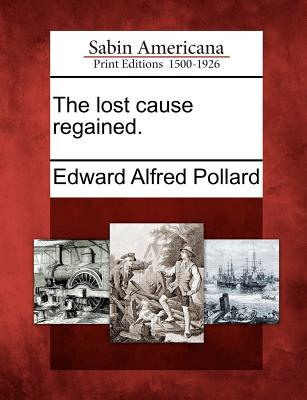 The lost cause regained., Pollard, Edward Alfred