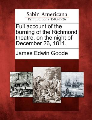 Full account of the burning of the Richmond theatre, on the night of December 26, 1811., Goode, James Edwin