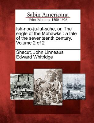 Ish-noo-ju-lut-sche, or, The eagle of the Mohawks: a tale of the seventeenth century. Volume 2 of 2