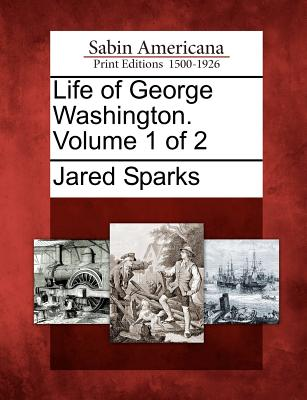 Image for Life of George Washington. Volume 1 of 2