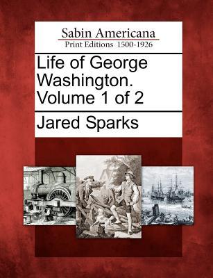 Life of George Washington. Volume 1 of 2, Sparks, Jared