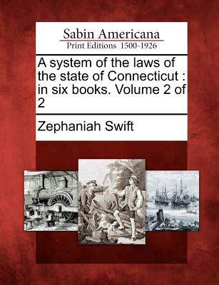 A system of the laws of the state of Connecticut: in six books. Volume 2 of 2, Swift, Zephaniah