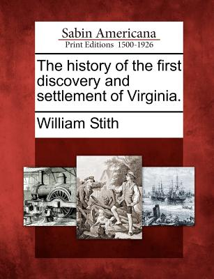 The history of the first discovery and settlement of Virginia., Stith, William