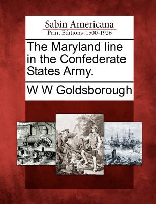 The Maryland line in the Confederate States Army., Goldsborough, W W