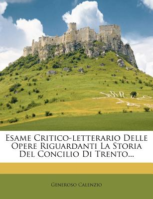Image for Esame Critico-letterario Delle Opere Riguardanti La Storia Del Concilio Di Trento... (Italian Edition)