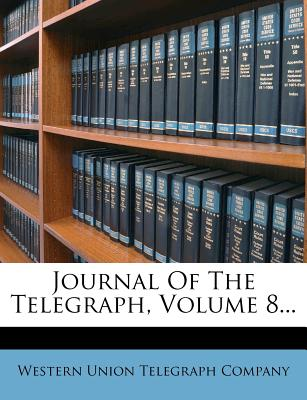 Journal Of The Telegraph, Volume 8..., Western Union Telegraph Company (Creator)