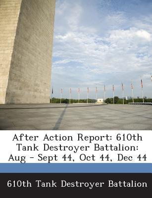 After Action Report: 610th Tank Destroyer Battalion: Aug - Sept 44, Oct 44, Dec 44