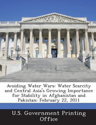Avoiding Water Wars: Water Scarcity and Central Asia's Growing Importance for Stability in Afghanistan and Pakistan: February 22, 2011