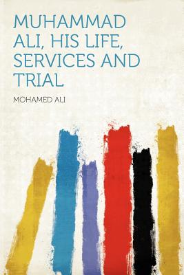 Muhammad Ali, His Life, Services and Trial, Ali, Mohamed