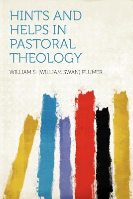 Hints and Helps in Pastoral Theology