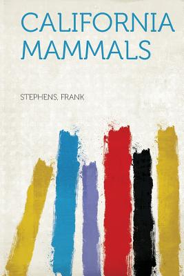 California Mammals, Stephens Frank (Author)