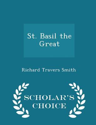 St. Basil the Great - Scholar's Choice Edition, Richard Travers Smith