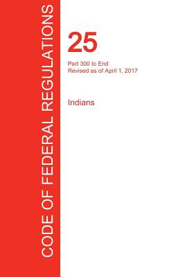 Image for CFR 25, Part 300 to End, Indians, April 01, 2017 (Volume 2 of 2)