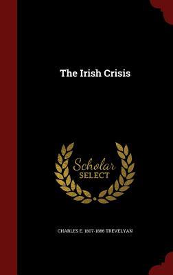 The Irish Crisis, Trevelyan, Charles E. 1807-1886