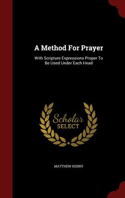 Image for A Method For Prayer: With Scripture Expressions Proper To Be Used Under Each Head