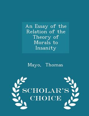 An Essay of the Relation of the Theory of Morals to Insanity - Scholar's Choice Edition, Thomas, Mayo