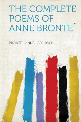 The Complete Poems of Anne Bronte�, 1820-1849, Bronte� Anne
