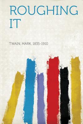 Roughing it, 1835-1910, Twain Mark