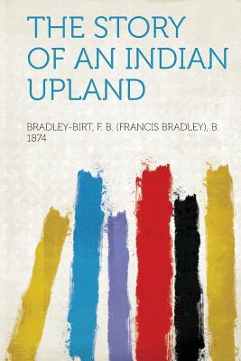 The Story of an Indian Upland, 1874, Bradley-Birt F. B. (Francis Bradl