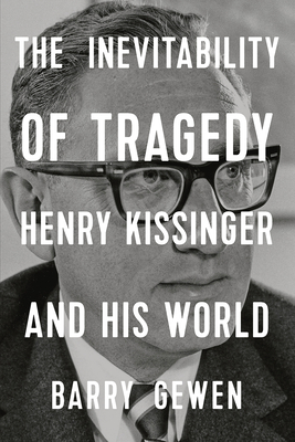 Image for INEVITABILITY OF TRAGEDY: Henry Kissinger and