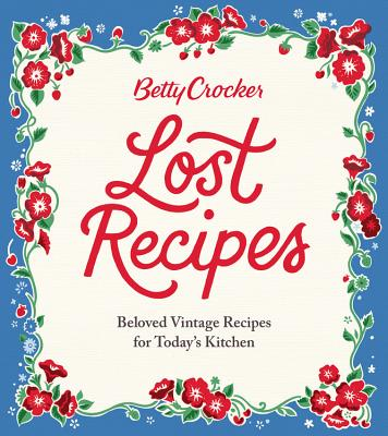 Image for Betty Crocker Lost Recipes: Beloved Vintage Recipes for Today's Kitchen