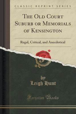 Image for The Old Court Suburb or Memorials of Kensington: Regal, Critical, and Anecdotical (Classic Reprint)