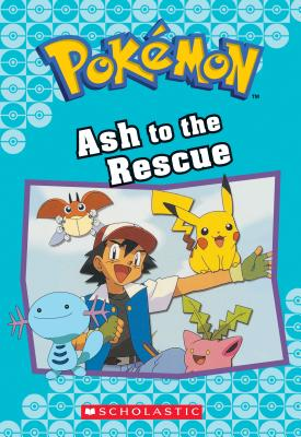 Image for Ash to the Rescue (Pokmon Classic Chapter Book #15) (Pokmon Chapter Books)