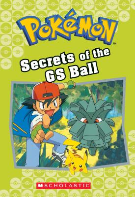 Image for Secrets of the GS Ball (Pokémon Classic Chapter Book #16) (Pokémon Chapter Books)