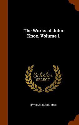 The Works of John Knox, Volume 1, Laing, David; Knox, John
