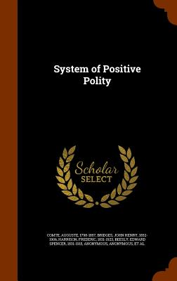 System of Positive Polity, Comte, Auguste; Bridges, John Henry; Harrison, Frederic