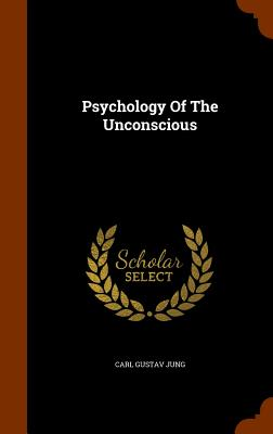 Psychology Of The Unconscious, Jung, Carl Gustav