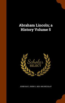 Image for Abraham Lincoln; a History Volume 5