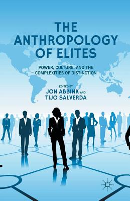 The Anthropology of Elites: Power, Culture, and the Complexities of Distinction