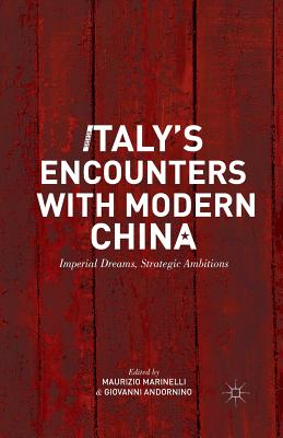 Image for Italy?s Encounters with Modern China: Imperial Dreams, Strategic Ambitions