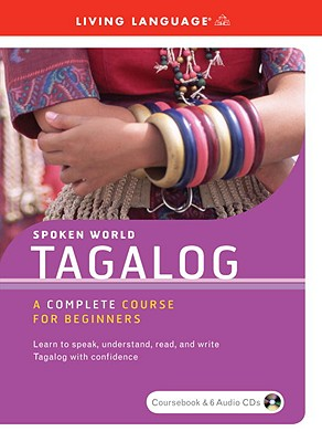 SPOKEN WORD TAGALOG A COMPLETE COURSE FOR BEGINNERS, LIVING LANGUAGE