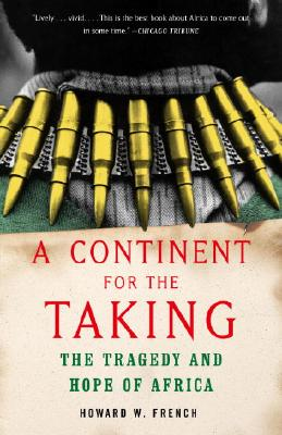 A Continent for the Taking: The Tragedy and Hope of Africa, French, Howard W.