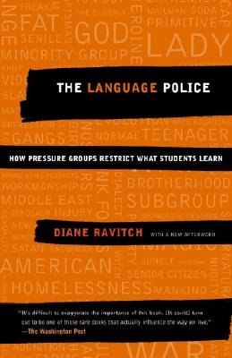 The Language Police: How Pressure Groups Restrict What Students Learn, DIANE RAVITCH