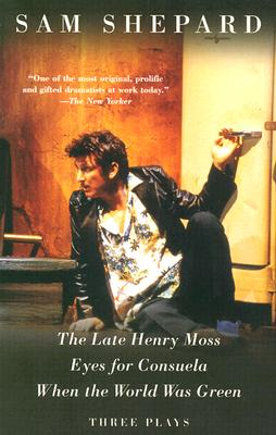 Image for The Late Henry Moss, Eyes for Consuela, When the World Was Green: Three Plays