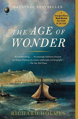 The Age of Wonder: The Romantic Generation and the Discovery of the Beauty and Terror of Science, Holmes, Richard