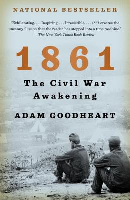 1861: The Civil War Awakening (Vintage), Adam Goodheart