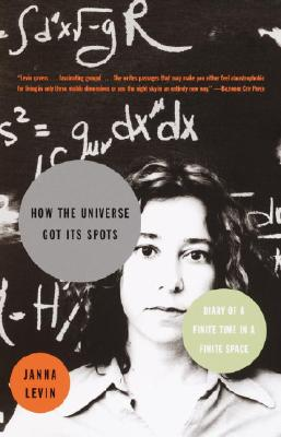 How the Universe Got Its Spots : Diary of a Finite Time in a Finite Space, JANNA LEVIN
