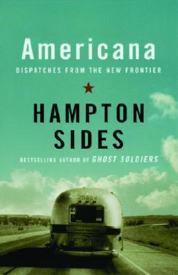 Americana : Dispatches from the New Frontier, HAMPTON SIDES